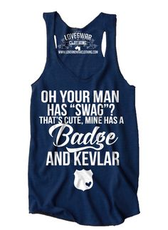 Oh your man has swag?  Mine has a badge and kevlar POLICE tank by Loveandwarofficial on Etsy https://www.etsy.com/listing/198158160/oh-your-man-has-swag-mine-has-a-badge