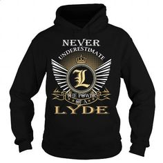 Never Underestimate The Power of a LYDE - Last Name, Surname T-Shirt - #handmade gift #student gift