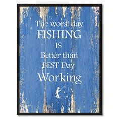 The worst day fishing Quote Saying Gift Ideas Home Décor ... https://www.amazon.com/dp/B01G7Y2K7S/ref=cm_sw_r_pi_dp_x_6wgZybSH7D7KT