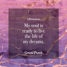 My soul is ready to live the life of my dreams.