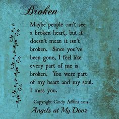 """♡☆ Broken ☆♡ """"Maybe people can't see a broken heart, but it doesn't mean it isn't broken. Since you've been gone, I feel like every part of me is broken. You were part of my heart. I miss you Dad♥! Miss Mom, Miss You Dad, Grief Poems, Missing My Son, Missing You So Much, Missing You Quotes, After Life, My Soulmate, Thats The Way"""