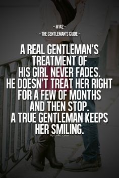 #142 The Gentleman's Guide. A gentleman's treatment of his lady never fades. He doesn't treat her right for a few months and then stops. A true gentleman keeps her smiling.