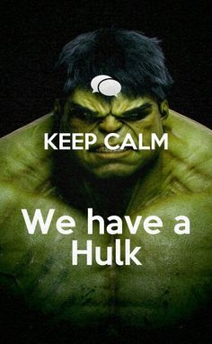 I have an army! We have a hulk!