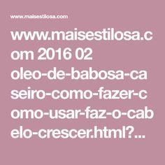 www.maisestilosa.com 2016 02 oleo-de-babosa-caseiro-como-fazer-como-usar-faz-o-cabelo-crescer.html?m=1