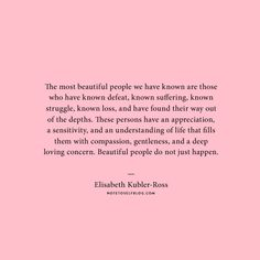 The most beautiful people we have known are those who have known defeat... beautiful people do not just happen. #quote