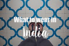 What to Wear in India, Packing List for Women, Kathi Kamleitner, Travelettes