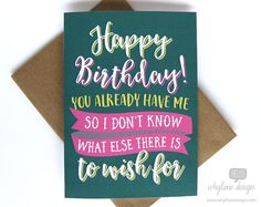 Happy Birthday You Already Have Me So I Dont Know What Else There Is To Wish For Card