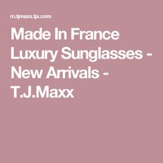 Made In France Luxury Sunglasses - New Arrivals - T.J.Maxx