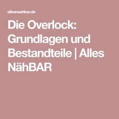 Die Overlock: Grundlagen und Bestandteile | Alles NähBAR