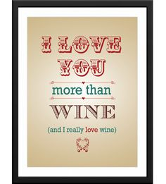 I love you more than wine.and I really love wine Wine Quotes, Wine Sayings, It Gets Better, Feel Better, Wine Bottle Art, You Make Me Laugh, Gifts For Wine Lovers, Recycled Bottles, Wine Time