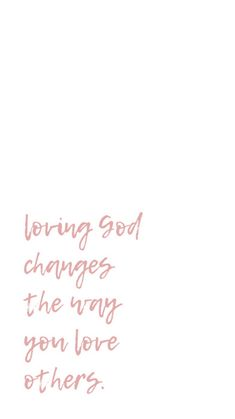 Iphone Wallpaper Bible Verse- loving God changes the way you love others. Bible Verses Quotes, Jesus Quotes, Faith Quotes, Me Quotes, Strength Quotes, Scriptures, Quotes About God, Quotes To Live By, Quotes About Spring