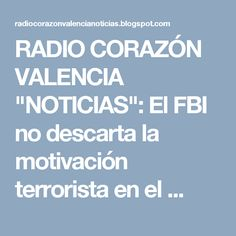 """RADIO CORAZÓN VALENCIA  """"NOTICIAS"""": El FBI no descarta la motivación terrorista en el ..."""