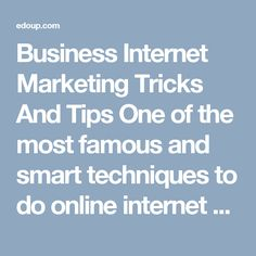 Business Internet Marketing Tricks And Tips  One of the most famous and smart techniques to do online internet marketing promotion.