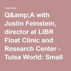 Q&A with Justin Feinstein, director at LIBR Float Clinic and Research Center - Tulsa World: Small Business