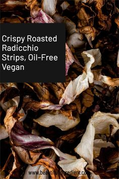 Crispy Roasted Radicchio Strips Recipe, Oil-Free Vegan by Beautiful Ingredient.  Ready within 10 minutes in your air fryer!  Crispy and bittersweet, these make a great snack or topping.  #radicchio #oilfree #oilfreeveganrecipes #radicchiorecipes #roastedveggies #roastedvegetables #airfryer #vegan #plantbased #oneingredientrecipes #winterrecipes #autumnrecipes #fallrecipes