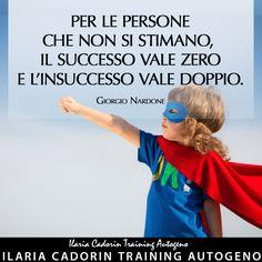 """""""Per le persone che non si stimano, il successo vale zero e l'insuccesso vale doppio."""" - Giorgio Nardone  Ilaria Cadorin Training Autogeno"""