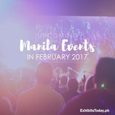 Mark your calendar for these upcoming Manila events this February! Upcoming Events, Trade Show, Manila, Philippines, February, Calendar, Concert, Concerts, Life Planner