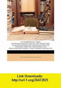 Anthropogenie, Oder, Entwickelungsgeschichte Des Menschen Gemeinverstndliche Wissenschaftliche Vortrge Ber Die Grundzge Der Menschlichen Keimes- Und (German Edition) (9781149819616) Ernst Heinrich Philipp August Haeckel , ISBN-10: 1149819618  , ISBN-13: 978-1149819616 ,  , tutorials , pdf , ebook , torrent , downloads , rapidshare , filesonic , hotfile , megaupload , fileserve