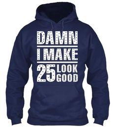 Damn I Make 25 Look Good 25th Birthday