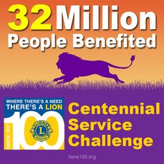 32 million people have benefited from the Lions Clubs International Centennial Service Challenge.
