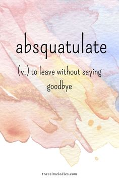 Absquatulate beautiful words in english Beautiful Words In English, Interesting English Words, Unusual Words, Weird Words, Rare Words, Learn English Words, English Phrases, Cool Words, Beautiful Definitions