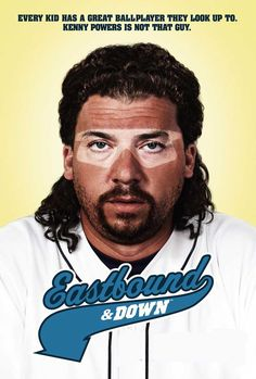A great Eastbound and Down poster! Kenny Powers (Danny McBride) is funnier than a three-headed cat at a mouse parade. Need Poster Mounts. Comedy Series, Hbo Series, Power Tv Show, Kenny Powers, Danny Mcbride, Internet Movies, Me Tv, Musica