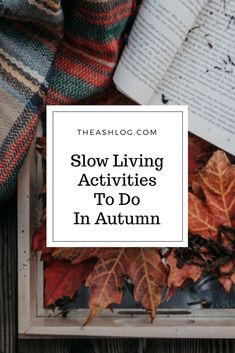 Fall into rhythm this autumn season by slowing down with these activities.