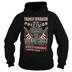 Transit Operator We Do Precision Guess Work Knowledge T-Shirts, Hoodies. GET IT ==► https://www.sunfrog.com/Jobs/Transit-Operator-Job-Title-T-Shirt-103816664-Black-Hoodie.html?id=41382