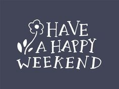 Happy Weekend..