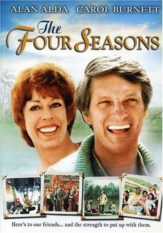 The Four Seasons- A tribute to the trials & tribulations of friendship. Really funny & really great.