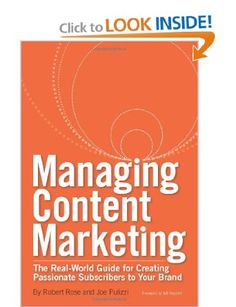 Managing Content Marketing: The Real-World Guide for Creating Passionate Subscribers to Your Brand – by Joe Pulizzi