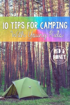 10 Tips for Camping With Young Kids (it doesn't have to be scary! It's tons of fun.)I just got home from a fantastic camping weekend with my family, and thought I would share a few pointers my husband and I have picked up over the years through trial-and-error and advice from friends.