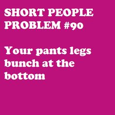 Short People Problem #90  Why can't they make jeans for short people that are actually the length I need!