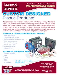 CUSTOM DESIGNED Plastic Products. We specialize in custom plastic products while still offering a variety of standard items. Our plastic division can run your existing molds, or work with you on the design and creation of new tooling. We can offer very competitive rates start to finish. It is our goal to be your total solutions partner. At Harco, we deliver market-leading products to clients quickly and cost-effectively with exceptional customer service.