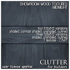 Showroom Midnight Wood Textures Version v1. This rich wood finish comes in two sizes, 128x512 and 512x512 - both sizes come shaded, unshaded, and outlined. The 512x512's also come with a contrast shaded option. Seven textures in all! Available at Clutter for Builders in Second Life. User license applies.