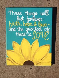 "11x14 Canvas ""Three things will last forever- faith, hope, and love- and the greatest of these is love."" 1 Corinthians 13:13"