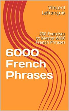 6000 French Phrases: 200 Exercises to Master 6000 French Phrases