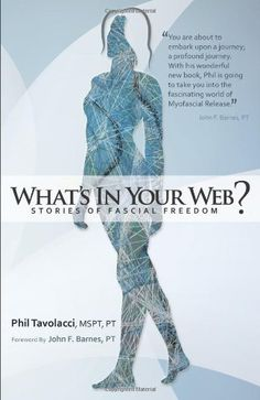 What's In Your Web?: Stories of Fascial Freedom by MSPT Phil Tavolacci / This book will teach you the basics of fascia and share many examples of how Myofascial Release (MFR) as taught by John F. Barnes, PT can restore the fascial system to optimal health and function. / Ex Libris <3 Fascia Stretching, Fascia Blasting, Melt Method, Web Story, Craniosacral Therapy, Mind Body Soul, Holistic Healing, Massage Therapy, Massage Tools