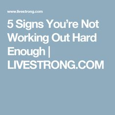 5 Signs You're Not Working Out Hard Enough | LIVESTRONG.COM