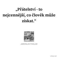Přátelství - to nejcennější, co člověk může získat. - Jaroslav Foglar #přátelství #lidé Funny, Inspiration, Ideas, Author, Tired Funny, Biblical Inspiration, Thoughts, Hilarious, Inspirational