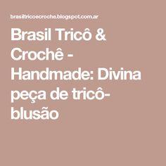 Brasil Tricô & Crochê - Handmade: Divina peça de tricô- blusão