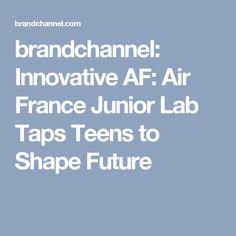 brandchannel: Innovative AF: Air France Junior Lab Taps Teens to Shape Future