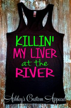 Killin' My Liver at the River. River Tank Top. Floating the River Tank. Vacation Tank Top. Float the River. Drinking Tank. Summer Tank Top by AshleysCustomApparel on Etsy https://www.etsy.com/listing/236755204/killin-my-liver-at-the-river-river-tank