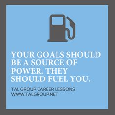 Career Lesson: You goals should be a source of power. They should fuel you. #leadership #quote #goals