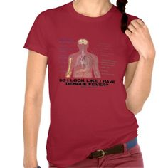Do I Look Like I Have Dengue Fever? (Anatomy) T-shirt #health #medicine #denguefever #anatomy #doilooklike #ihavedenguefever #query #question #geek #humor #wordsandunwords  Tee featuring symptoms of dengue fever.