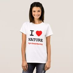 I Love Nature T-Shirt -nature diy customize sprecial design
