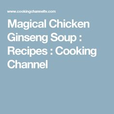 Magical Chicken Ginseng Soup : Recipes : Cooking Channel
