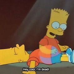 """Hey cool, I'm dead"" — Bart Simpson, The Simpsons – Paris Disneyland Pictures Bart Simpson, Reaction Pictures, Funny Pictures, Simpson Tumblr, Los Simsons, Dankest Memes, Funny Memes, Meme Meme, Funniest Memes"