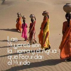 Las MUJERES son la TIERRA y el AGUA que fecundan al mundo / Por una cultura de IGUALDAD!