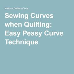 Sewing Curves when Quilting: Easy Peasy Curve Technique